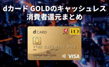 最大13%還元!dカード GOLDのキャッシュレス・消費者還元まとめ